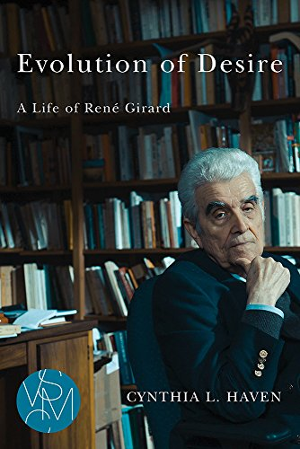 Evolution of Desire: A Life of René Girard (Studies in Violence, Mimesis, & ()