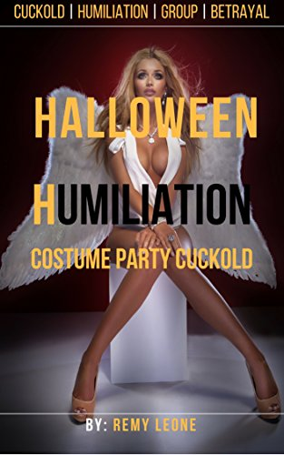 Halloween Humiliation | Costume Party Cuckold: A Cuckold Humiliation Erotica Tale of a Hot Wife Being Savaged by a Group of Men in Front of Her Beta Husband -