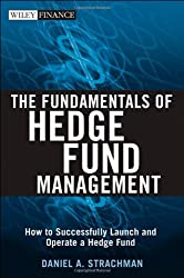 The Fundamentals of Hedge Fund Management: How to Successfully Launch and Operate a Hedge Fund (Wiley Finance)