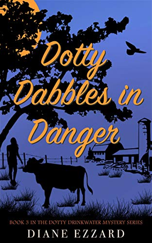 Dotty Dabbles in Danger (Dotty Drinkwater Mystery Book 3) by [Ezzard, Diane]