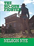 The No-Gun Fighter, Nelson C. Nye, 0786277912