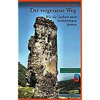 Der vergessene Weg: Wie die Sachsen nach Siebenbürgen kamen (Die Geschichte Siebenbürgens)