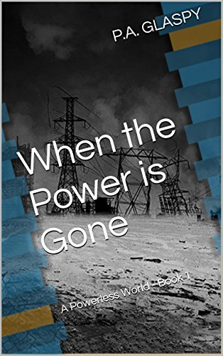 When the Power is Gone: A Powerless World - Book 1 (A Powerless World Series) by [GLASPY, P.A.]
