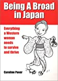 Being A Broad in Japan: Everything a Western woman needs to survive and thrive