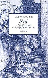 Noël chez Eckhart et les mystiques rhénans par Marie-Anne Vannier
