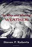 The Whys and Whats of Weather, Steven Roberts, 1496155947