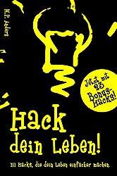 Hack dein Leben!: 111 Hacks, die dein Leben einfacher machen.