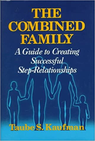The Combined Family: Guide to Creating Successful Step-relationships