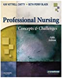 Professional Nursing : Concepts and Challenges, Chitty, Kay Kittrell and Perry Black, Beth, 1416044736