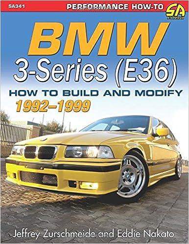 BMW 3-Series (E36) 1992-1999: How to Build and Modify (Performance How-to): Jeffrey Zurschmeide, Eddie Nakato: 9781613252178: Amazon.com: Books