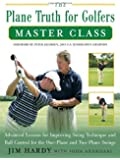 The Plane Truth for Golfers Master Class: Advanced Lessons for Improving Swing Technique and Ball Control for One-Plane and Two-Plane Swings