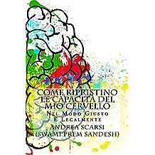 Come Ripristino Le Capacità del Mio Cervello: Nel Modo Giusto e Legalmente (Italian Edition)
