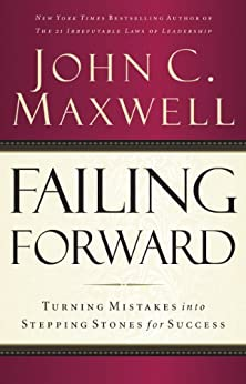 Failing Forward: Turning Mistakes into Stepping Stones for Success by [Maxwell, John C.]