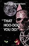 That Hoo-Doo You Do!, Robert P. Robertson, 1553954130