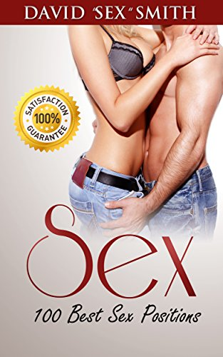 Sex: Sex Positions, 100 Best Sex Positions (Sex In Marriage, Sex Positions, Marriage Advice, How to Have Sex, Sex Guide, Relationship Advice for Women, Attract Women)