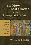 The New Testament with Imagination, William Loader, 0802827462