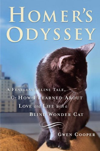 Homer's Odyssey : A Fearless Feline Tale, or How I Learned about Love and Life with a Blind Wonder Cat