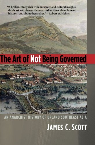 The Art of Not Being Governed: An Anarchist History of...