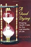 A Good Dying : Shaping Health Care for the Last Months of Life, Joan Kay Harrold, Joanne Lynn, 0789003996