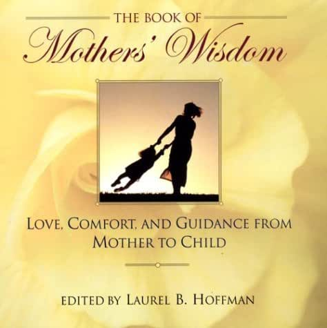 The Book Of Mothers' Wisdom: Love, Comfort, and Guidance from Mother to Child