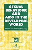 Sexual Behaviour and AIDS in the Developing World (Social Aspects of AIDS), , 0748403434