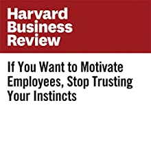 If You Want to Motivate Employees, Stop Trusting Your Instincts Other by Tomas Chamorro-Premuzic, Lewis Garrad Narrated by Bryan Brendle