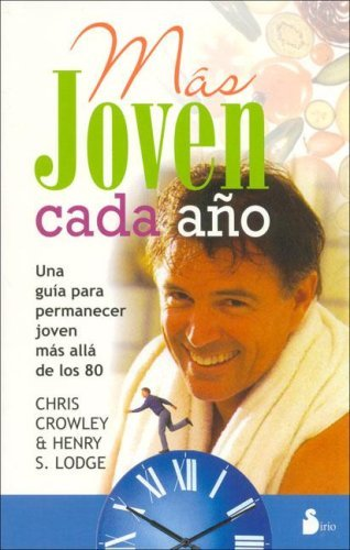 Mas Joven Cada Ano/ Younger Next Year:: Una Guia Para Permanecer Joven Mas Alla De Los 80 / a Guide to Living Like 50 Until You're 80 and Beyond (Spanish Edition) by Chris Crowley (2006-05-30)