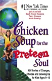 Chicken Soup for the Preteen Soul: 101 Stories of Changes, Choices and Growing Up for Kids, ages 9-13 (Chicken Soup for the Soul)
