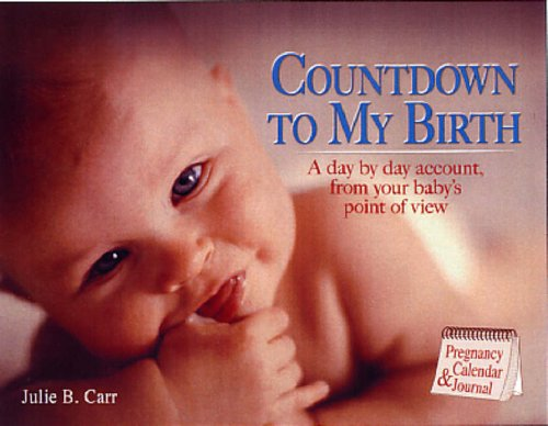 Countdown to My Birth: A Day by Day Account, from Your Baby's Point of View