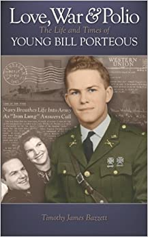 Love, War & Polio: The Life and Times of Young Bill Porteous by Timothy James Bazzett (2008-04-04)