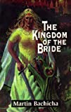 The Kingdom of the Bride, Martin R. Bachicha, 0933451318
