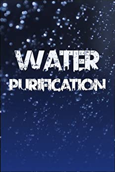 Water Purification: The Definitive Guide to Water Purification, Storage, and Acquisition by [Jameson, Will]