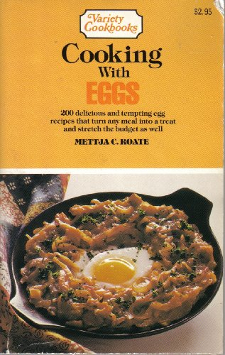 Cooking with Eggs. 200 Delicious and Tempting Egg Recipes