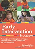 Early Intervention in Action : Working Across Disciplines to Support Infants with Multiple Disabilities and Their Famillies, Chen and Chen, Ph.D., Deborah, 1557669953
