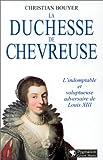 La Duchesse de Chevreuse : L'Indomptable et voluptueuse adversaire de Louis XIII