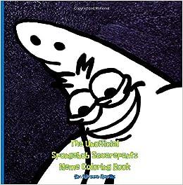 The Unofficial Spongebob Squarepants Meme Coloring Book ...
