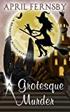 A Grotesque Murder (A Brimstone Witch Mystery Book 11)