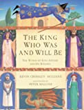 The King Who Was And Will Be: World of King Arthur and His Knights