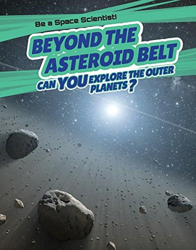 Beyond the Asteroid Belt: Can You Explore the Outer Planets? (Be a Space Scientist!) ()
