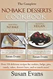 The Complete No-Bake Desserts Cookbook: Over 150 delicious recipes for cookies, fudge, pies, candy, cakes, dessert bars, and so much more!
