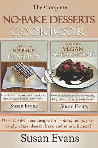 The Complete No-Bake Desserts Cookbook: Over 150 delicious recipes for cookies, fudge, pies, candy, cakes, dessert bars, and so much (Fudge Cookies Recipe)