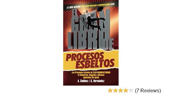Amazon.com: EL GRAN LIBRO de los Procesos Esbeltos; Los Principios ACTUALES de Manufactura Esbelta y Mejora Continua aplicados SIN IGUAL (Spanish Edition) ...