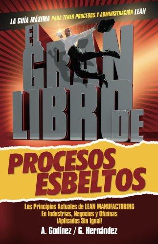 EL GRAN LIBRO de los Procesos Esbeltos; Los Principios ACTUALES de Manufactura Esbelta y Mejora