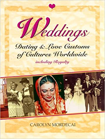 Weddings dating & love customs of cultures worldwide including royalty