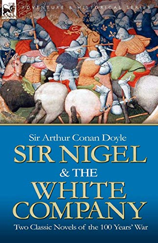 Sir Nigel & the White Company: Two Classic Novels of the 100 Years' War from Brand: Leonaur