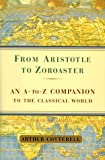 From Aristotle to Zoroaster: An a to Z Companion to the Classical World