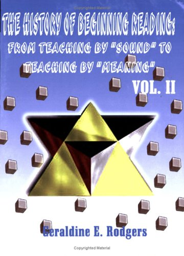 The History of Beginning Reading: From Teaching by Sound to Teaching by Meaning, Vol. 2