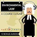 Environmental Law AudioLearn: A Course Outline Lecture by  AudioLearn Content Team Narrated by Terry Rose