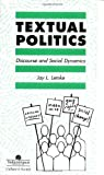 Textual Politics: Discourse And Social Dynamics (Critical Perspectives on Literacy and Education), Jay L. Lemke, 0748402152