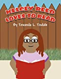 Kelcey Reed Loves to Read, Towanda L. Tisdale, 1462686826